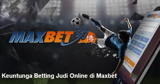 keuntungan main judi online di Maxbet